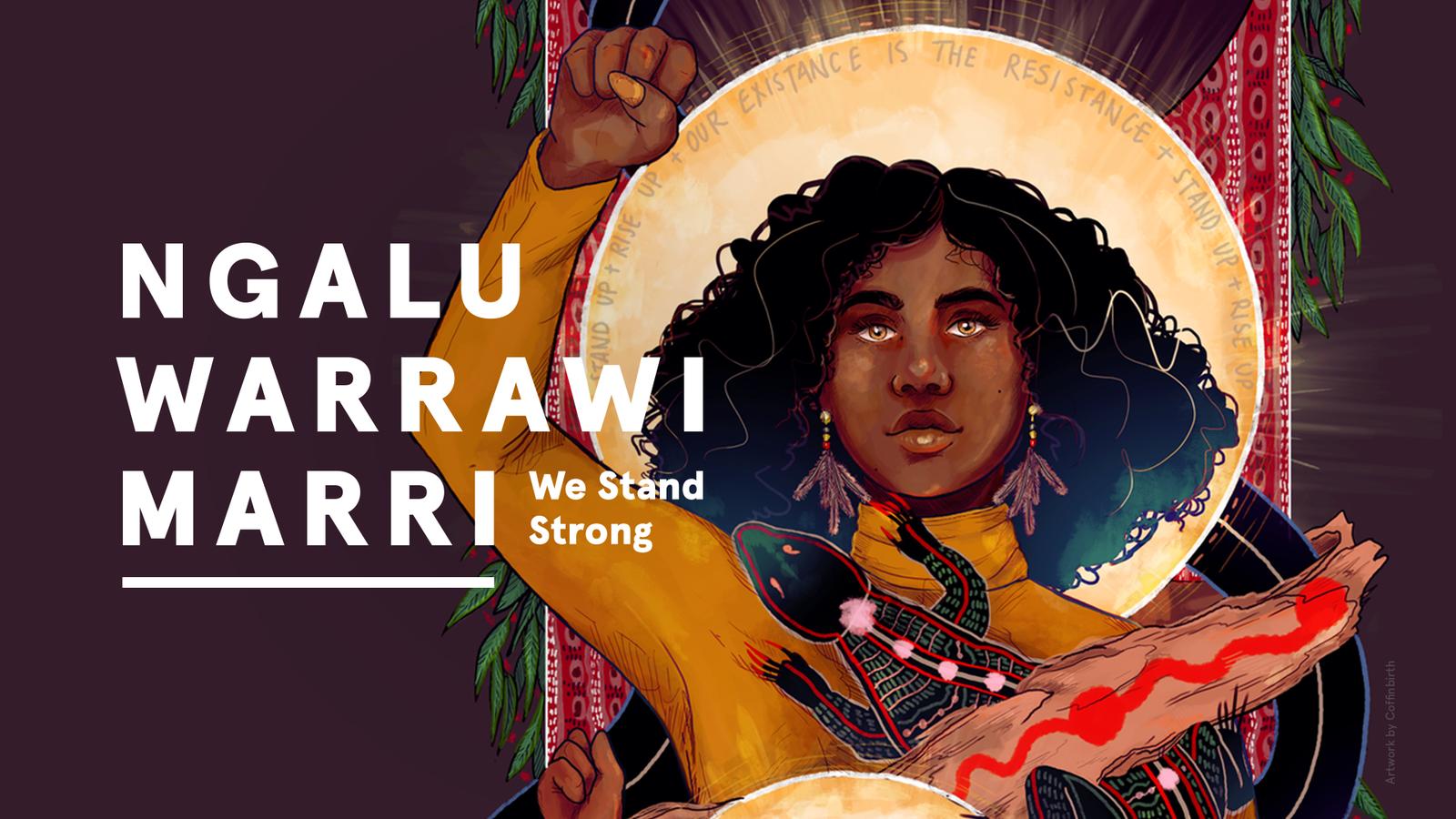 Ngalu Warrawi Marri (we stand strong) imagery